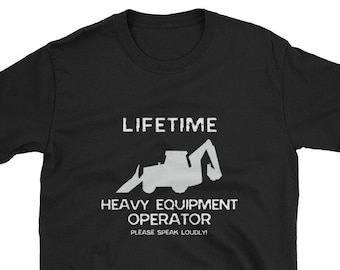 b4aa7dd0 Lifetime Heavy Equipment Operator Shirt / Funny Gift Fathers Day  Construction Worker Laborer Excavator Bulldozer Deaf Loud Job Site Foreman