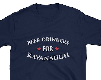 fa8c700422f5 Beer Drinkers For Kavanaugh Shirt Brett Pro Trump Supreme Court Justice  Anti Liberal Democrat Delay Tactic Confirm Midterm 2018 Vote Drunk