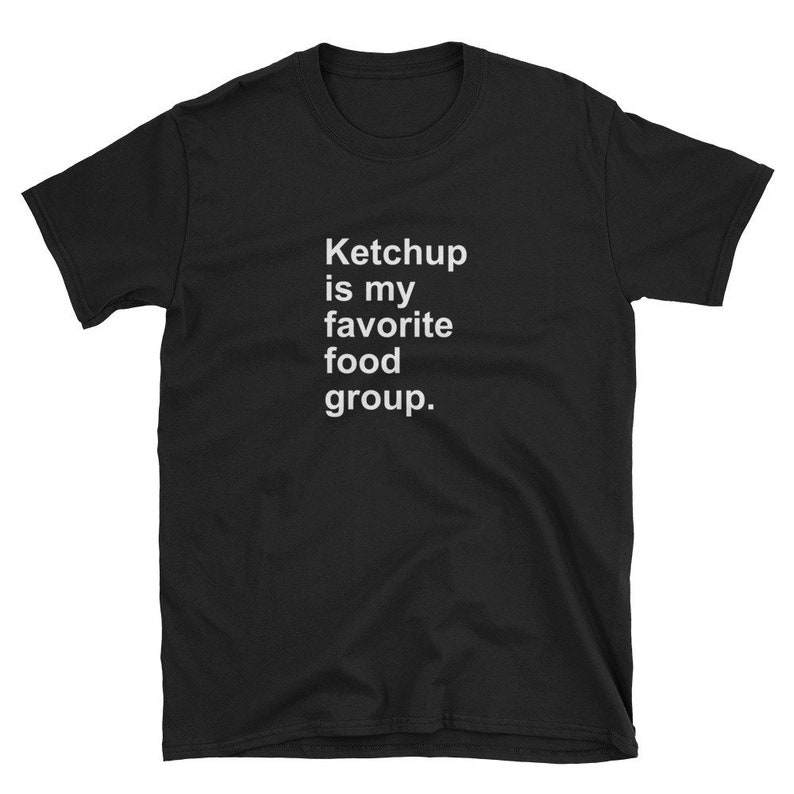 Ketchup is My Favorite Food Group Shirt Funny Foodie Chef Gift Dip Lover  Tomato French Fries Hot Dog Burger Put On Best Sauce BBQ Beer Party