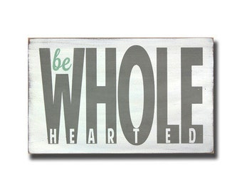 Be Wholehearted Word Art small Wooden Sign  - Motivational