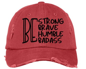 Be Strong Brave Humble Badass Distressed Hat bd8cb809bd09