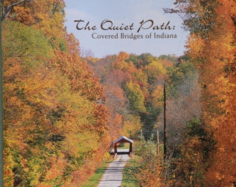 The Quiet Path: Covered Bridges of Indiana by Marsha Williamson Mohr and Maurice Williamson