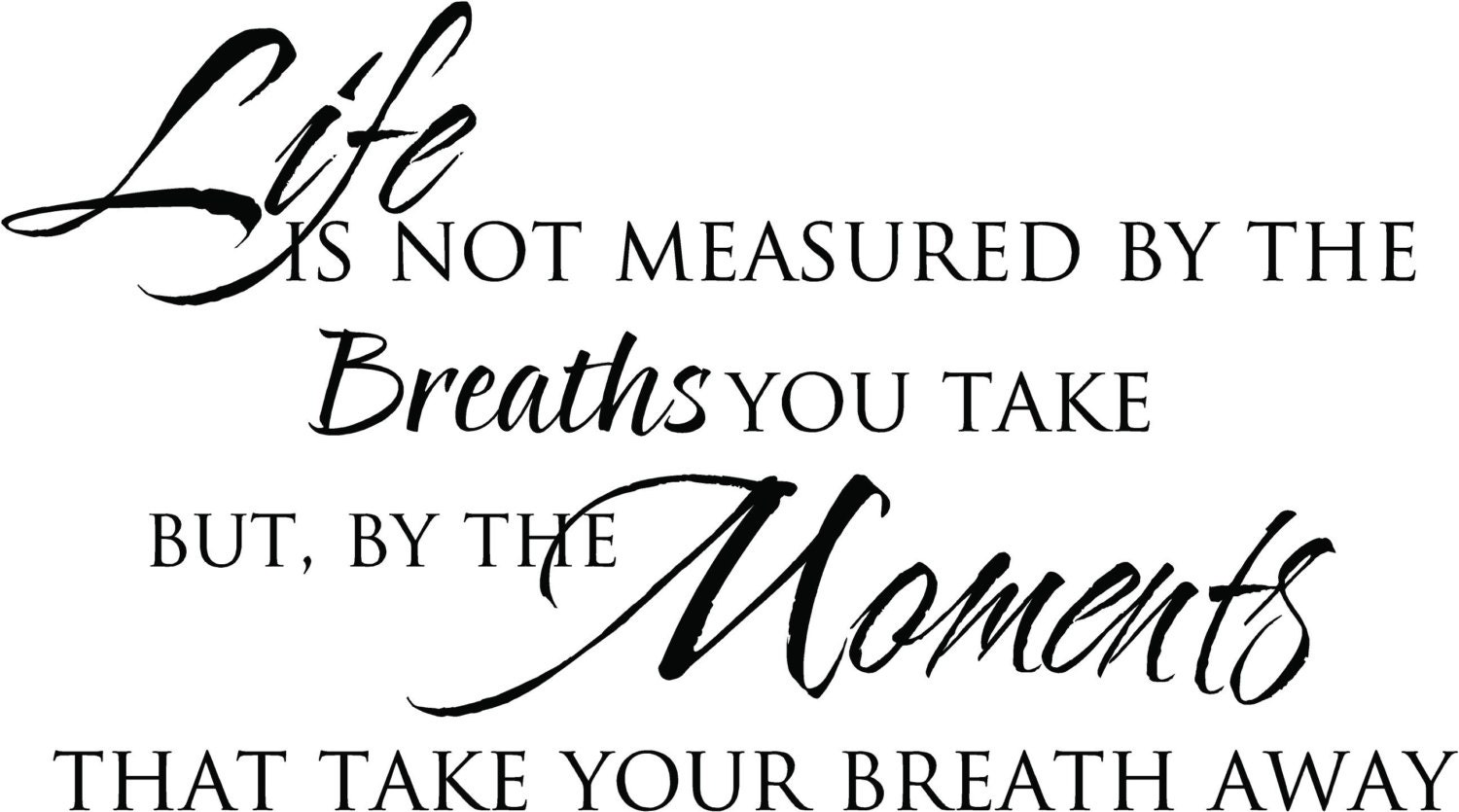 Life Is Not Measured By The Breaths You Take But By 36x20 Etsy