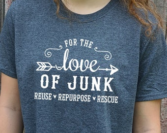 For the Love of Junk Vintage T-shirt - junkin' shirt, love to junk, picker shirt, flea market shirt, reuse, repurpose, rescue, salvage