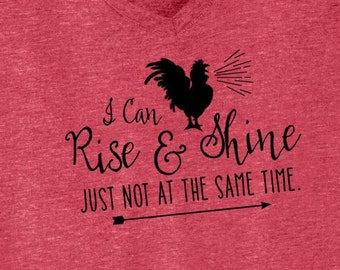 Rise and Shine Shirt ~ I Can Rise & Shine... Just Not at the Same Time ~ Chicken shirt, not a morning person, farm girl shirt
