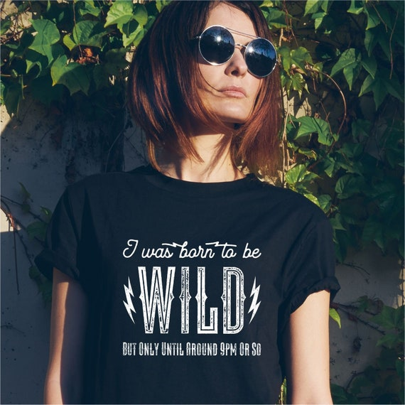 Born To Be Wild But Only About 9PM  Funny Birthday Men Printed T-shirt