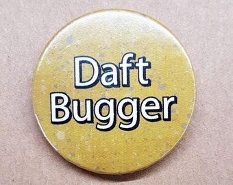 Daft Bugger 38mm Badge -  Yorkshire Phrase Pinback Button Pin