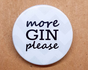 More Gin Please 38mm Badge - Gin lover gift - Button Pin Pinback
