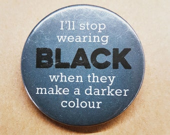 Goth / Emo 38mm button badge - I'll stop wearing black funny pinback