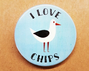 I love chips with Seagull illustration - 38mm badge - button pin pinback