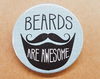 Beards are Awesome 38mm Badge - Hairy Men Appreciation - Button Pin Pinback