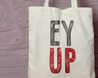 Ey Up Cotton Tote bag - A shopping bag for a northerner / Yorkshire person