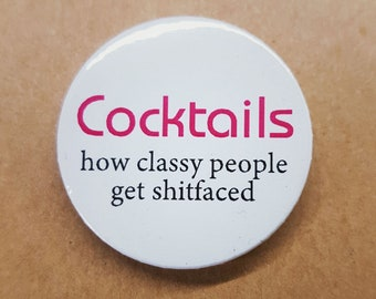 Funny Cocktail Lovers 38mm Badge - Cocktails - How Classy People Get Shitfaced  Button Pin Pinback