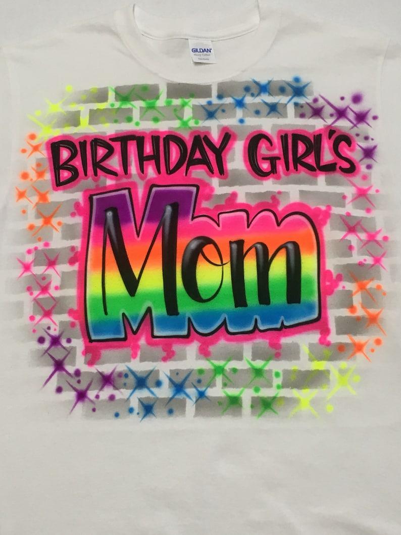 Airbrushed Birthday Girls Mom T Shirt Airbrush 80s 90s Graffiti H Hip Hop Retro
