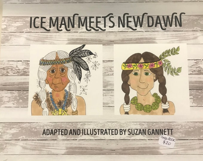 Ice Man Meets New Dawn  Retold and Illustrated By Suzan Gannett