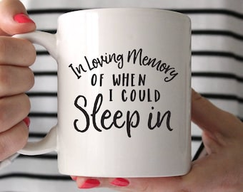 Baby Shower Gift for Mom Funny Mom Mug Funny New Mom Gift Funny Birthday Gift for New Mom Funny Coffee Mug for Mom Silly Sleep In Funny Cute