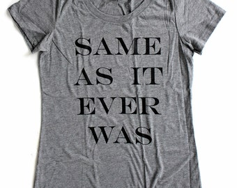 08261e484df015 Same As it Ever Was WOMENS T-Shirt - Available in sizes S M L XL and three  colors - talking heads