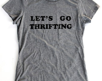 Let's Go Thrifting T-Shirt WOMENS  -  Available in S M L XL and five shirt colors