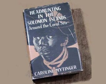 Vintage First Edition First Printing of Hardcover Book Headhunting in the Solomon Islands, with Dust Jacket - Author Caroline Mytinger
