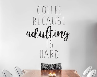 Coffee Because Adulting Is Hard Wall Decal - Wall Decal Quote - Coffee Vinyl Wall Decal - Coffee Wall Decals - Adulting Vinyl Decal