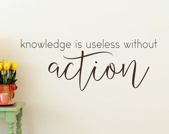 Knowledge is useless without action vinyl wall decal, Inspirational Wall Quote, Positive Vibes Wall Decal, Take Action Wall Decor