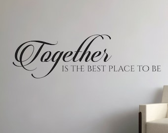 Wall Decal Quote - Together Vinyl Wall Decal - Together Wall Decal - Together is the best place to be Quote - Together Vinyl Wall Decal