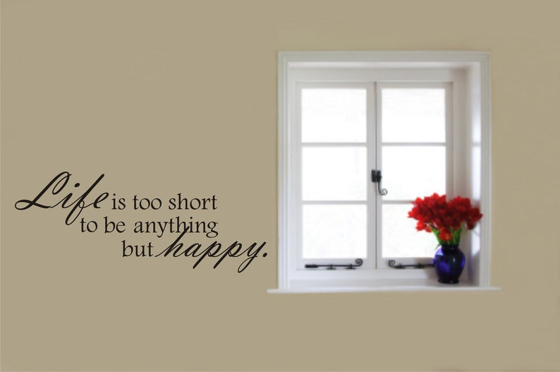 Wall Decal Quote Life Is Too Short To Be Anything But Happy Etsy