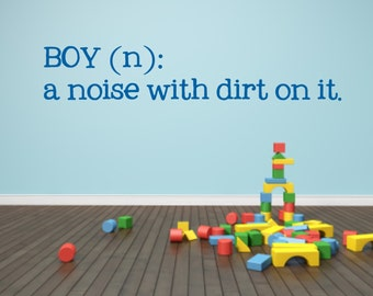 Kids Room Wall Decal - Boy (n): a noise with dirt on it Vinyl Wall Decal - Kid's Room boy quote Vinyl Wall Decal - Nursery Wall Decal