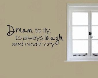 Vinyl Wall Decal Dream to fly, to always laugh and never cry - Dream Vinyl Wall Decal - Dream Wall Decal