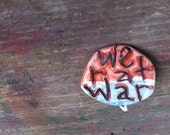 Upcycled Pin Back Button OOAK: We R At War - shipping included