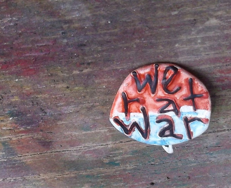 Upcycled Pin Back Button OOAK: We R At War  shipping included image 0