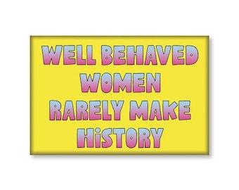 Well Behaved Women Rarely Make History Fridge Magnet // gift under 10 // stocking stuffer // made in USA