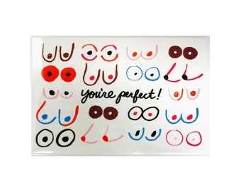 You're Perfect! Fridge Magnet