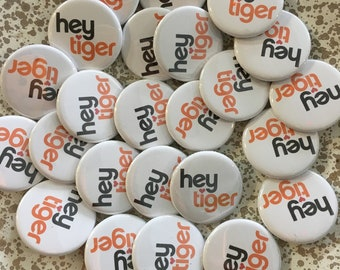 Hey Tiger pinback button by Fat Rabbit // lapel hat collar pin // handmade in Kentucky