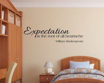 Vinyl wall decal Expectation is the root of all heartache - William Shakespeare wall decor D58