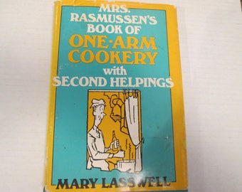 Mrs. Rasmussen's Book of One-Arm Cookery with Second Helpings by Lasswell