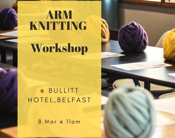 Arm Knitting Workshop. Bullitt Hotel. Belfast. 8 March 2020
