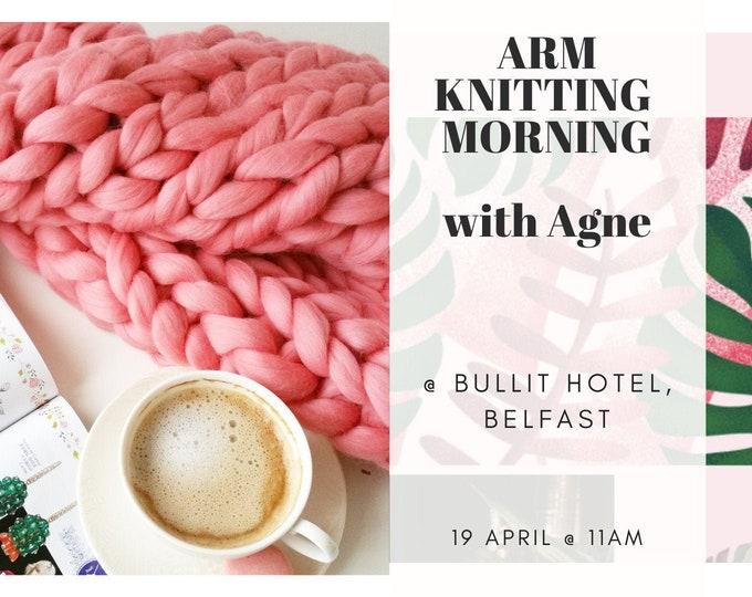Arm Knitting Workshop. Belfast 19 Apr 2020