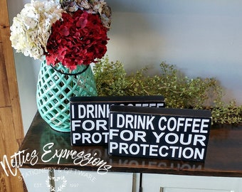 I drink coffee for your protection, Chunky Wood Sign, Wood Sign, Coffee Sign, Rustic Sign, Coffee Decor, Wooden Sign, Rustic Decor
