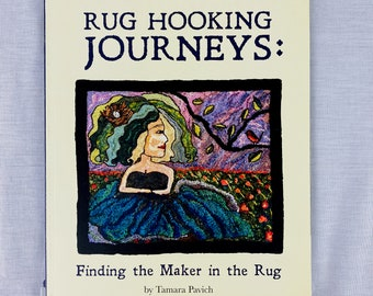 Rug Hooking Book:  Rug Hooking Journeys - finding the maker in the rug by Tamara Pavich