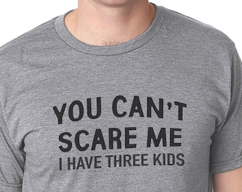 187b4a6722f35 Fathers Day Gift Dad Shirt You Can't Scare Me I Have 3 | Etsy