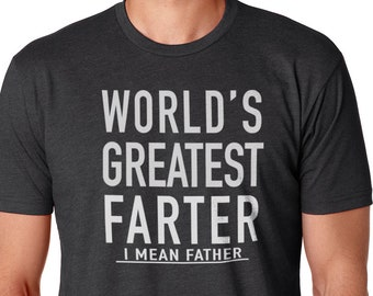 World's Greatest Farter, I Mean Father T Shirt Funny Fathers Day Shirt, Husband Shirt Fathers Day Gift Funny Dad Shirt Father Shirt