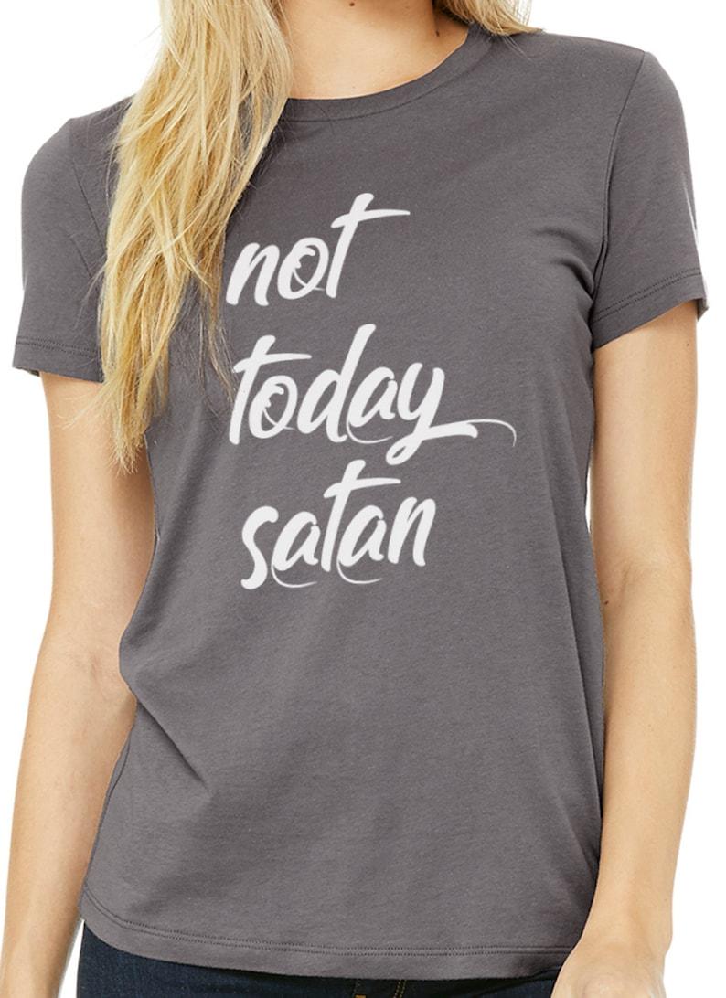 dba30c7a Not Today Satan Shirt Funny T Shirt Womens T Shirt Christian | Etsy