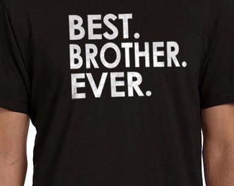 Brother Shirt Ever MENS T shirt Fathers Day gift Brother Gift Husband Gift Funny T Shirts Tshirt Cool Shirt
