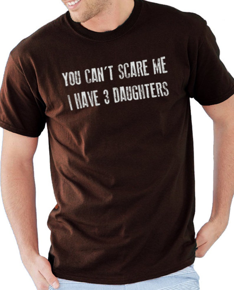 68dab7eac57ed Fathers Day Gift Dad Shirt You Can't Scare Me I Have 3 DAUGHTERS Dad TShirt  Mens T Shirt Funny T-shirts