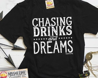 42573510ea44c7 Chasing Drinks And Dreams - Missmudpie - Bella Canvas Brand - Drinking  shirt - Unisex fit