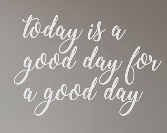 Vinyl Wall Decal Today Is A Good Day To Have A Good Day Wall Etsy