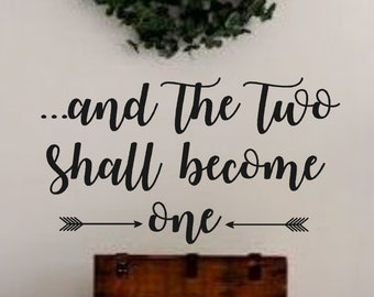 And the two shall become one - Vinyl Wall Decal -Bedroom Decor Lettering Decor- Scripture- Love Quotes