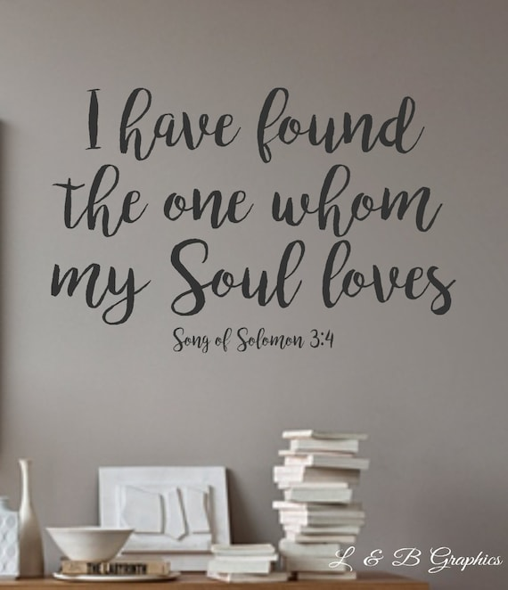 I Have Found The One Whom My Soul Loves Song Of Solomon 3 4 Etsy