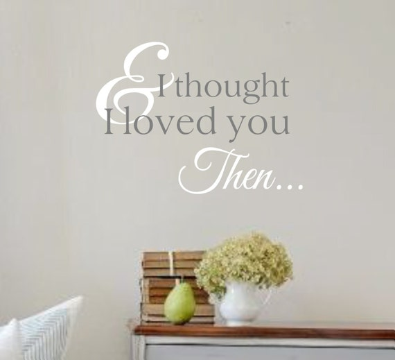 Vinyl Wall Decal And I Thought I Loved You Then Vinyl Wall Etsy